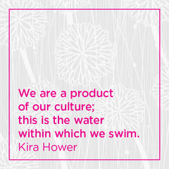 Callout: We are a product of our culture; this is the water within which we swim.