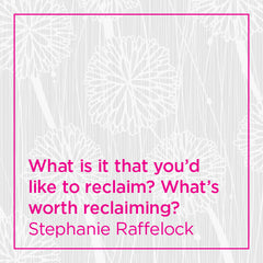 What is it that you'd like to reclaim? What's worth reclaiming?