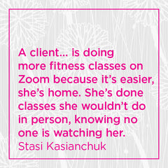 A client is doing mor fitness classes on Zoom because it's easier...