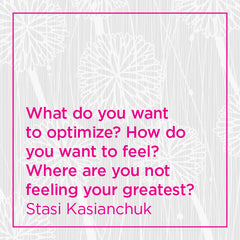 What do you want to optimize? How do you want to feel?