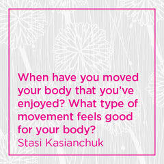 When have you moved your body that you've enjoyed?