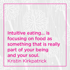 Intuitive eating... is focusing on food as something that is really part of your being and your soul.