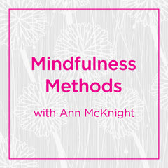 Mindfulness Methods with Ann McKnight