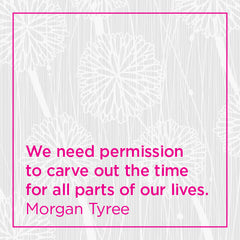We need permission to carve out the time for all parts of our lives.