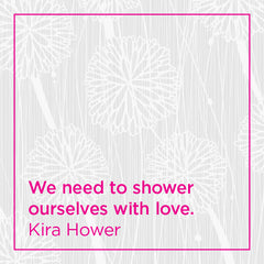 We need to shower ourselves with love.