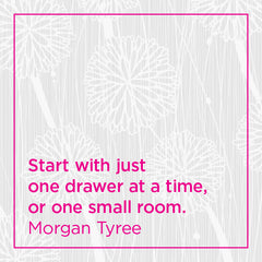 Start with just one drawer at a time, or one small room.