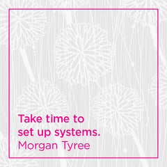 Take the time to set up systems.