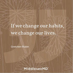 If we change our habits, we change our lives.