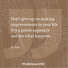 Don't give up on making improvements in your life. Try a gentle approach and see what happens.