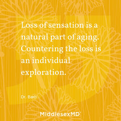 Loss of sensation is a natural part of aging. Countering the loss is an individual exploration.