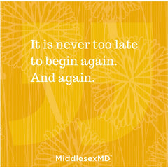 Callout: It is never to late to begin again. And again.