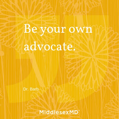 Be your own advocate.