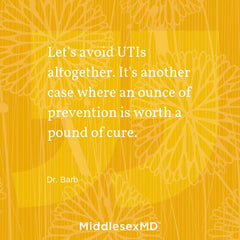 Let's avoid UTIs altogether. An ounce of prevention is worth a pound of cure.