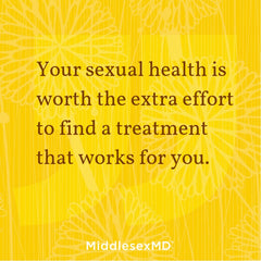Your sexual health is worth the extra effort to find a treatment that works for you.