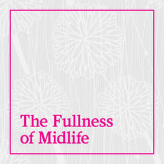 The Fullness of Midlife