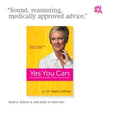 "Dr. Barb's book, Yes You Can: ""Sound, reassuring, medically approved advice."""