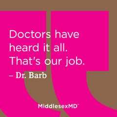 Doctors have heard it all. That's our job.