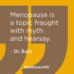 Menopause is a topic fraught with myth and hearsay.