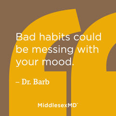 Bad habits could be messing with your mood.