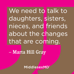Talk to daughters, sisters, nieces, and friends about the changes that are coming.