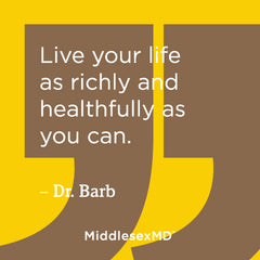 Live your life as richly and healthfully as you can.
