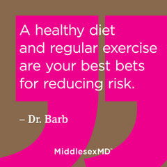 Healthy diet and regular exercise are your best bets for reducing risk.