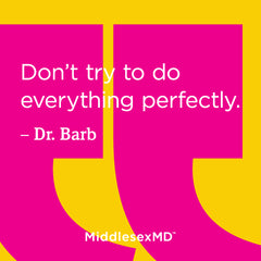 Don't try to do everything perfectly.