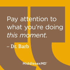 Pay attention to what you're doing this moment.