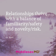 Callout: Relationships thrive with a balance of familiarity/safety and novelty/risk.