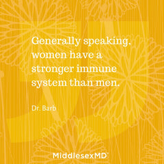 Generally speaking, women have a stronger immune system than men.