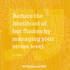 Reduce the likelihood of hot flashes by managing your stress level.