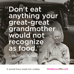 Don't eat anything your great-great grandmother would not recognize as food.