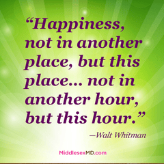 """Happiness, not in another place, but this place... this hour."""