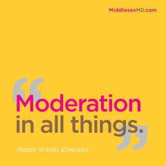 Moderation in all things.