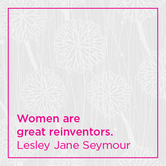Women are great reinventors.