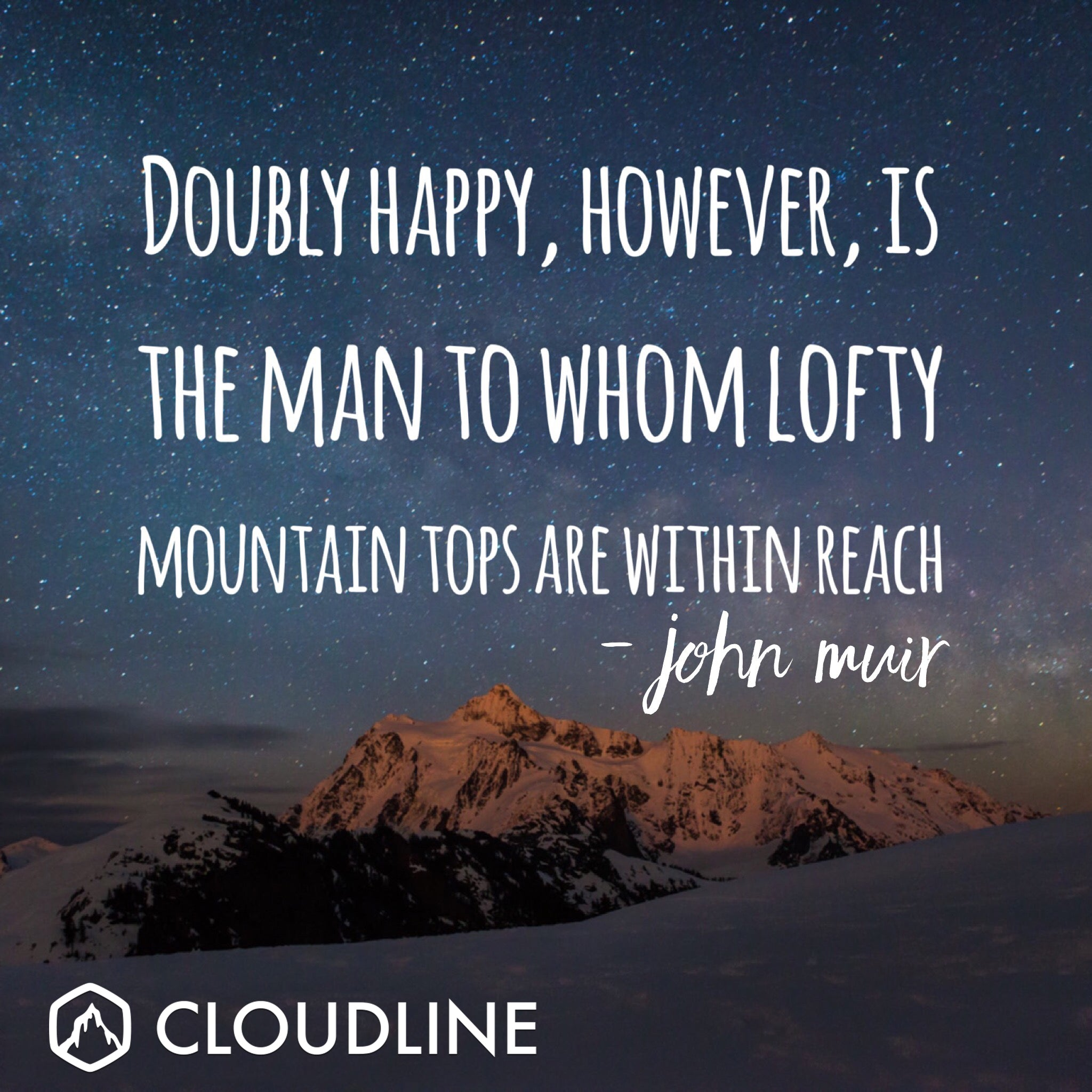 """Doubly happy, however, is the man to whom lofty mountain tops are within reach."" - John Muir"