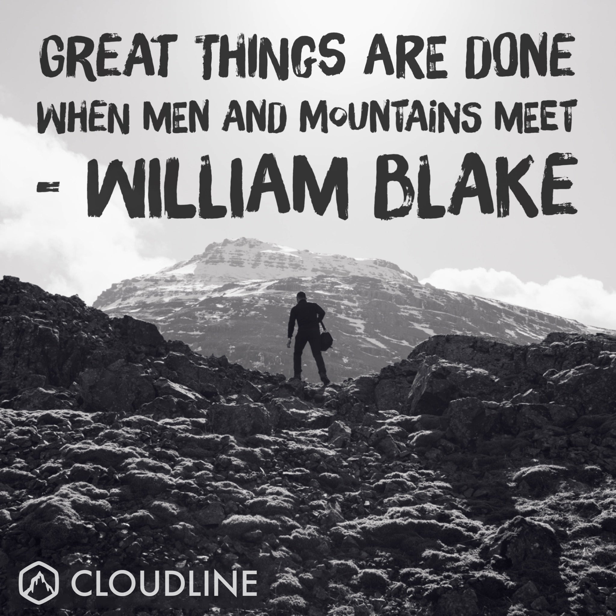 Great things are done when men and mountains meet - William Blake