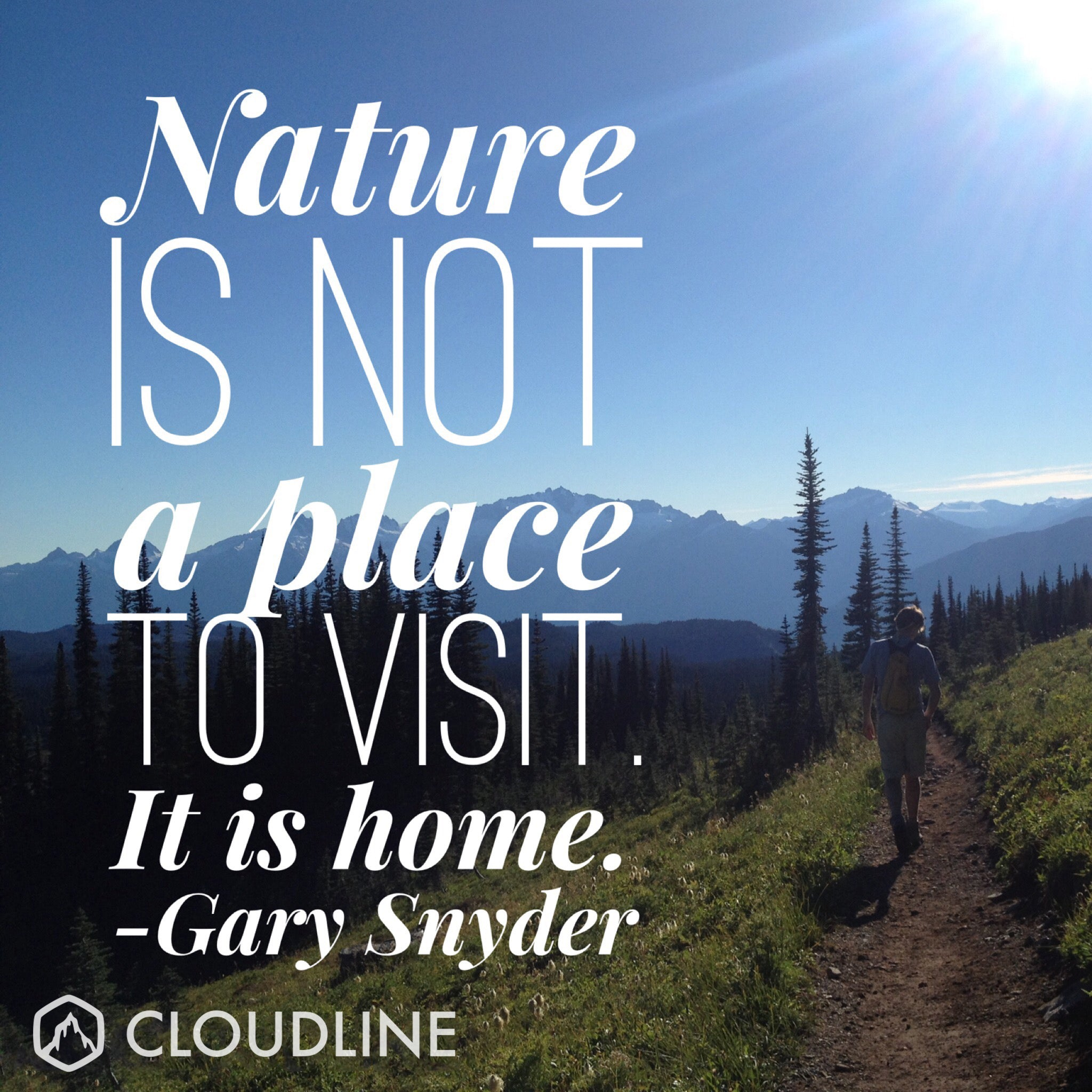 Nature is not a place to visit. It is a home. - Gary Snyder