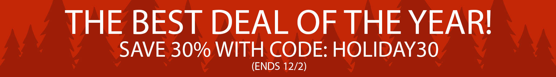 Our best deal of the year! 30% off with code: HOLIDAY30