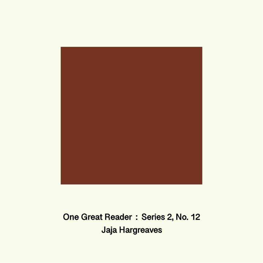 One Great Reader, Series 2, No. 12: Jaja Hargreaves