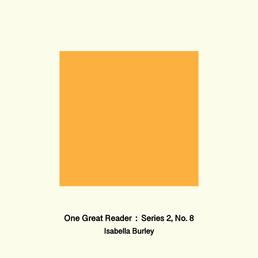 One Great Reader, Series 2, No. 8: Isabella Burley