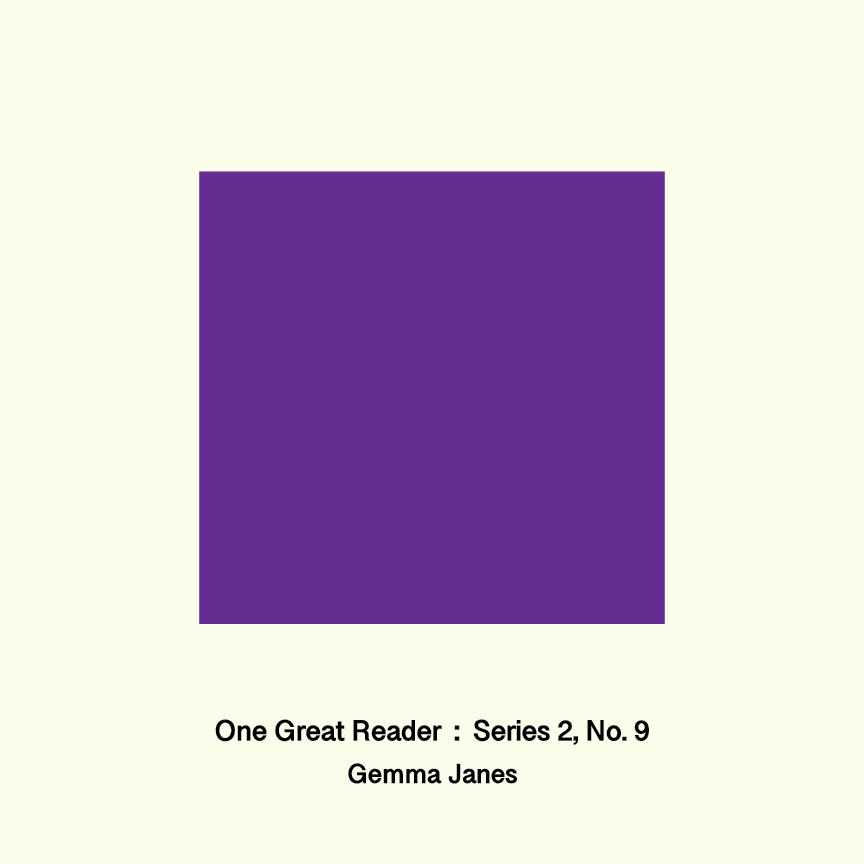 One Great Reader, Series 2, No. 9: Gemma Janes