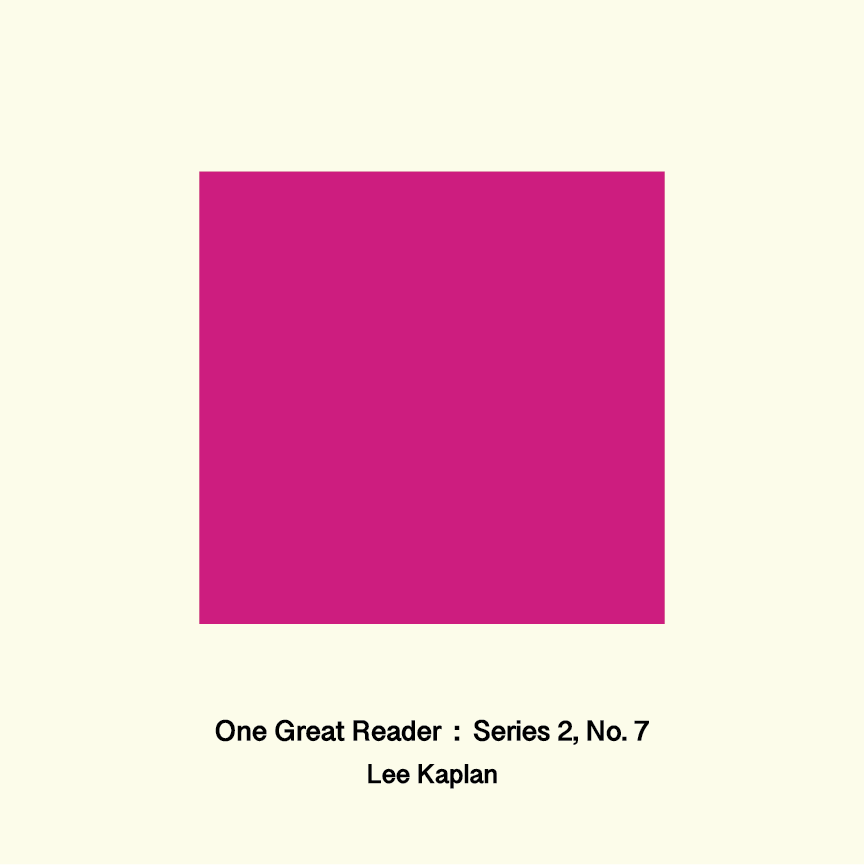 One Great Reader, Series 2, No. 7: Lee Kaplan
