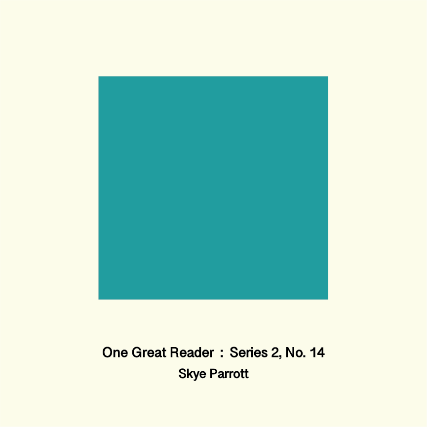 One Great Reader, Series 2, No. 14: Skye Parrott