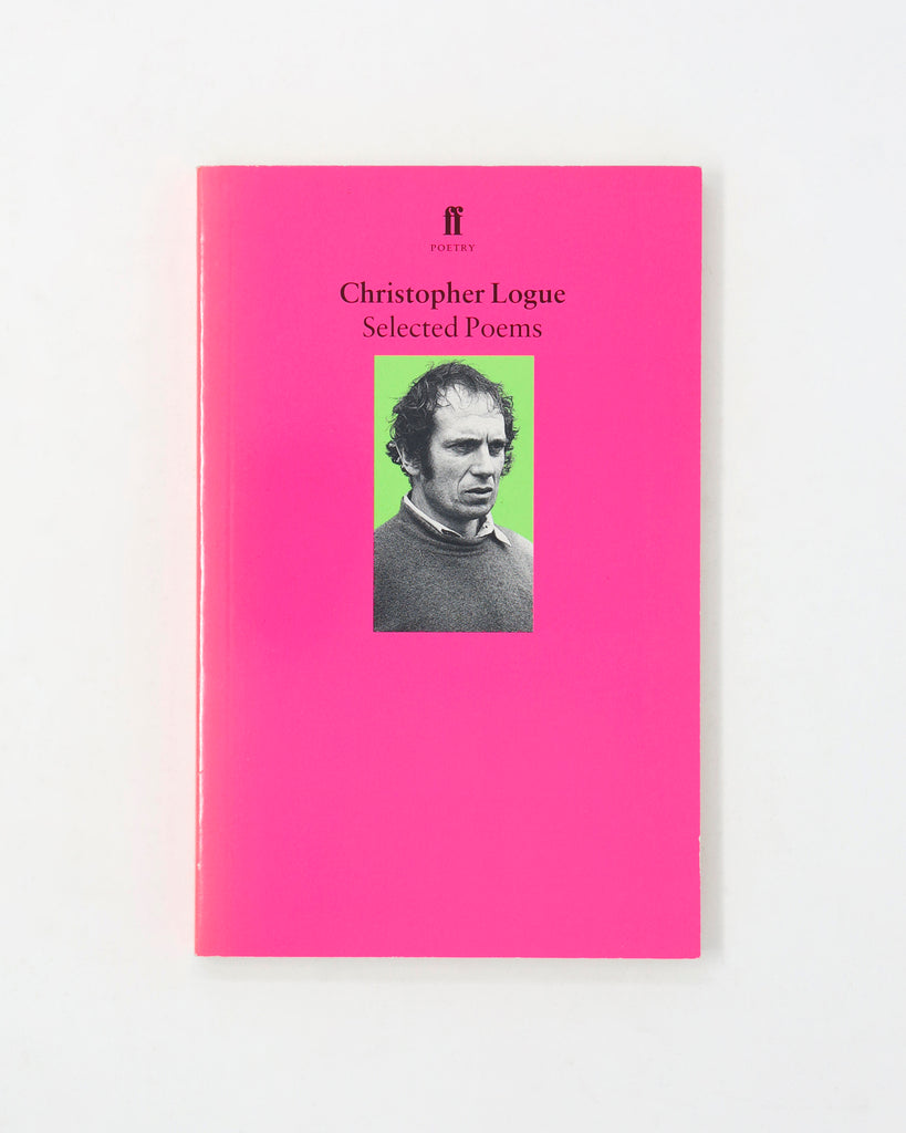 SELECTED POEMS BY CHRISTOPHER LOGUE
