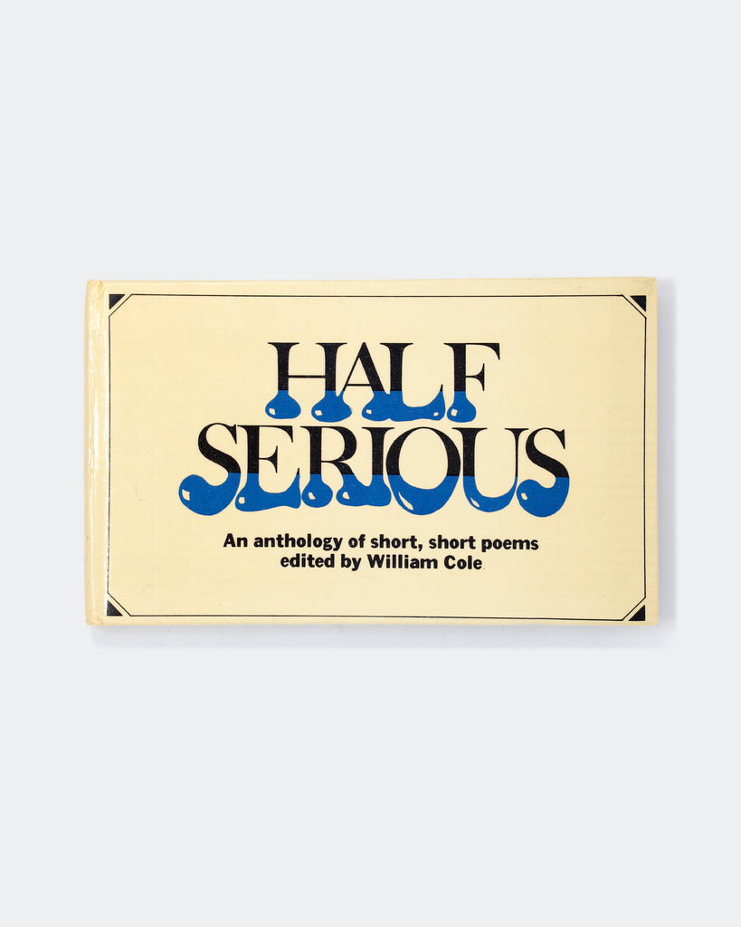 Half Serious: An Anthology of Short, Short Poems; ed. by William Cole