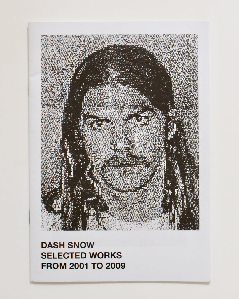 DASH SNOW: SELECTED WORKS 2001 TO 2009