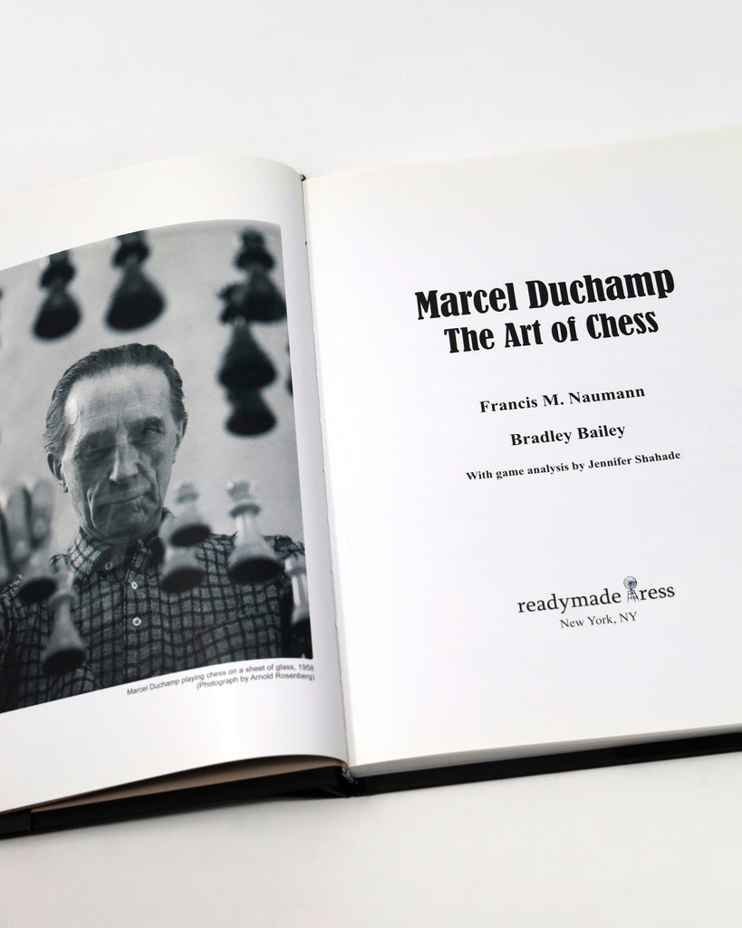 MARCEL DUCHAMP: THE ART OF CHESS BY FRANCIS M. NAUMANN & BRADLEY BAILEY (w. GAME ANALYSIS BY JENNIFER SHAHADE)