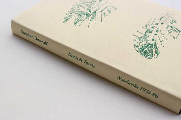 DUCTS & TRACTS: NOTEBOOKS 1974-86 by Stephen Duncalf