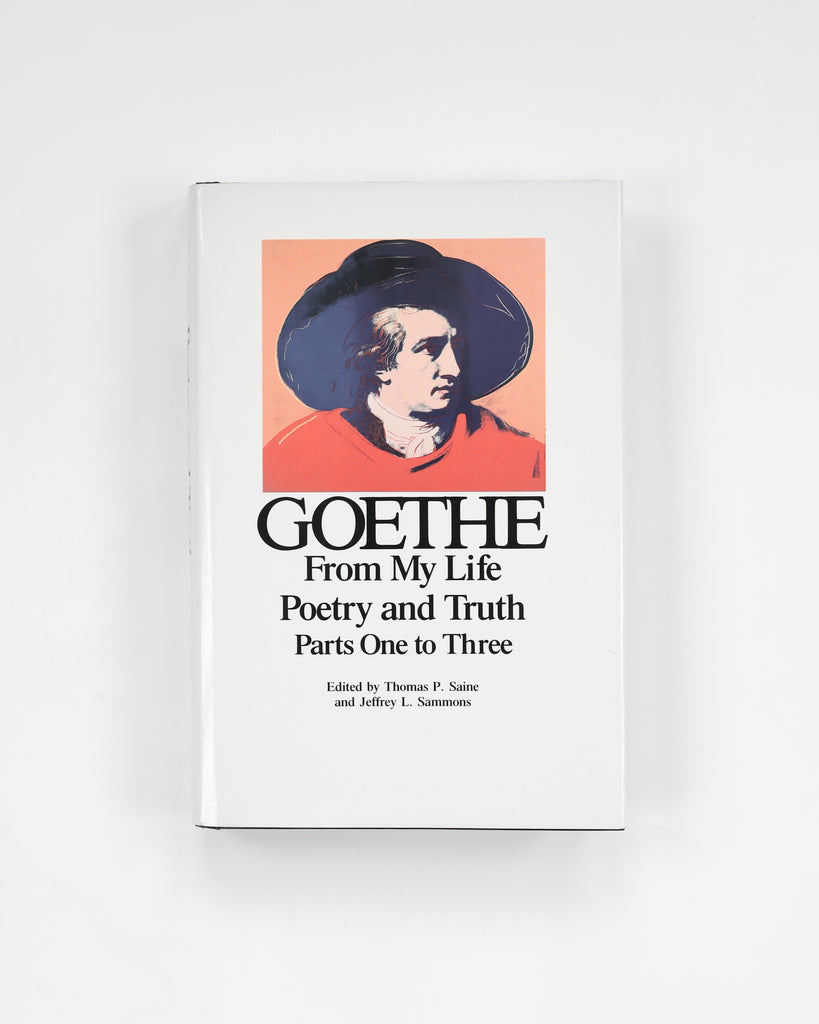 Goethe: From My Life Poetry and Truth - Edited by Thomas P. Saine and Jeffrey L. Sammons